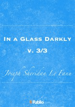 In a Glass Darkly, v. 3/3 - Ekönyv - Joseph Sheridan Le Fanu