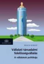 VÁLLALATI TÁRSADALMI FELELŐSSÉGVÁLLALÁS - A VÁLLALATOK POLITIKÁJA - Ekönyv - BRAUN RÓBERT