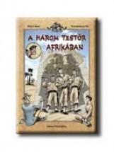 A HÁROM TESTŐR AFRIKÁBAN - SZINES KÉPREGÉNY - KÖTÖTT - - Ebook - REJTŐ JENŐ-KORCSMÁROS PÁL