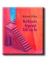 KÉTSZÁZ LÉPCSŐ FÖL ÉS LE - Ekönyv - KÁNTOR PÉTER