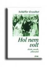 HOL NEM VOLT - ÉLETEK, MESÉK, PILLANATOK - Ekönyv - SCHAFFER ERZSÉBET