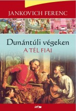 DUNÁNTÚLI VÉGEKEN - A TÉL FIAI - Ekönyv - JANKOVICH FERENC