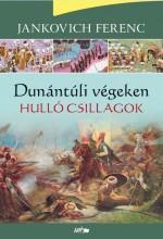 DUNÁNTÚLI VÉGEKEN - HULLÓ CSILLAGOK - Ekönyv - JANKOVICH FERENC