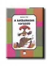 A KÉTBALKEZES VARÁZSLÓ - Ekönyv - BÉKÉS PÁL