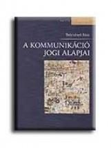 A KOMMUNIKÁCIÓ JOGI ALAPJAI - Ebook - TRÓCSÁNYI SÁRA