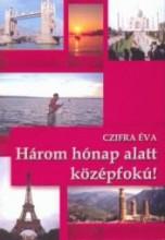 HÁROM HÓNAP ALATT KÖZÉPFOKÚ! - Ekönyv - CZIFRA ÉVA