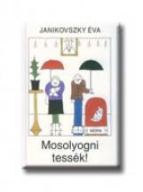 MOSOLYOGNI TESSÉK! - Ekönyv - JANIKOVSZKY ÉVA