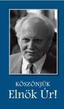 KÖSZÖNJÜK ELNÖK ÚR! - Ekönyv - KOSSUTH KIADÓ ZRT.