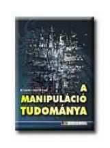 A MANIPULÁCIÓ TUDOMÁNYA - Ekönyv - KIVAGHY KRISZTIÁN