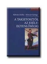 A TAIGETOSZTÓL AZ ESÉLYEGYENLŐSÉGIG - Ekönyv - KÁLMÁN ZSÓFIA-KÖNCZEI GYÖRGY