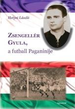 ZSENGELLÉR GYULA, A FUTBALL PAGANINIJE - Ekönyv - HETYEI LÁSZLÓ