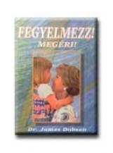 FEGYELMEZZ! MEGÉRI! - Ebook - DOBSON, JAMES DR.