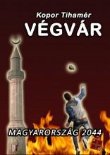 VÉGVÁR - MAGYARORSZÁG 2044 - Ekönyv - KOPOR TIHAMÉR