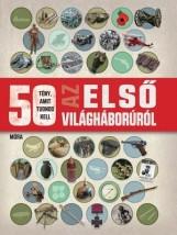 50 TÉNY, AMIT TUDNOD KELL AZ ELSŐ VILÁGHÁBORÚRÓL - Ekönyv - MÓRA KÖNYVKIADÓ