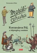 MESÉLŐ CERUZA - KORCSMÁROS PÁL, A KÉPREGÉNY MESTERE - Ebook - KORCSMÁROS PÉTER
