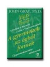 A GYERMEKEK AZ ÉGBŐL JÖNNEK - Ekönyv - GRAY, JOHN PH.D.