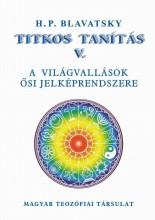 TITKOS TANÍTÁS V. - A VILÁGVALLÁSOK ŐSI JELKÉPRENDSZERE - Ebook - BLAVATSKY, H.P.