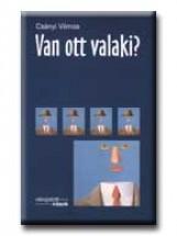 VAN OTT VALAKI? - Ekönyv - CSÁNYI VILMOS