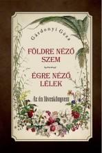 FÖLDRE NÉZŐ SZEM - ÉGRE NÉZŐ LÉLEK - AZ ÉN FÜVESKÖNYVEM - Ekönyv - GÁRDONYI GÉZA