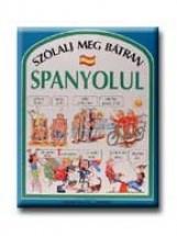 SZÓLALJ MEG BÁTRAN SPANYOLUL - Ekönyv - HOLNAP KIADÓ