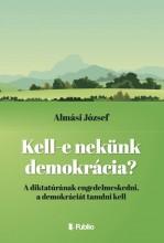 Kell- e nekünk demokrácia? - Ebook - Almási József