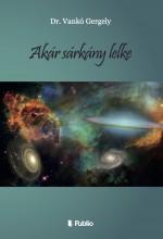 AKÁR SÁRKÁNY LELKE - Ekönyv - Dr. Vankó Gergely