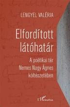 ELFORDÍTOTT LÁTÓHATÁR - A POÉTIKAI TÉR NEMES NAGY ÁGNES KÖLTÉSZETÉBEN - Ekönyv - LENGYEL VALÉRIA