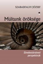MÚLTUNK ÖRÖKSÉGE - ELMÉLETTÖRTÉNETI PERSPEKTÍVÁK - Ekönyv - SZABADFALVI JÓZSEF