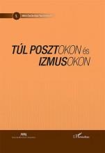 TÚL POSZTOKON ÉS IZMUSOKON - MŰVÉSZETELMÉLETI TANULMÁNYOK - Ekönyv - FALUSI MÁRTON–KOCSIS MIKLÓS– KUCSERA TAM
