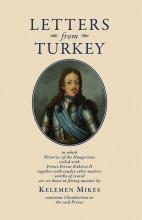 LETTERS FROM TURKEY - TÖRÖKORSZÁGI LEVELEK (ANGOL) - Ekönyv - MIKES KELEMEN