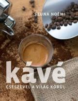 KÁVÉ - CSÉSZÉVEL A VILÁG KÖRÜL - Ekönyv - SZUNA NOÉMI