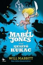 MABEL JONES ÉS AZ IJESZTŐ KUKAC - Ekönyv - MABBITT, WILL