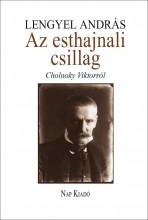 AZ ESTHAJNALI CSILLAG - CHOLNOKY VIKTORRÓL - Ekönyv - LENGYEL ANDRÁS
