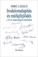 IRODALOMALAPÍTÁS ÉS MŰFAJFEJLŐDÉS A 18-19. SZÁZADI MAGYAR IRODALOMBAN - Ekönyv - IMRE LÁSZLÓ