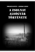 A ZSOLNAY ALSÓGYÁR TÖRTÉNETE - Ekönyv - ÁBRAHÁM ISTVÁN - KEHIDAI LÁSZLÓ