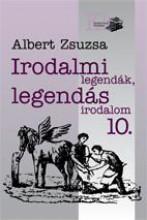 IRODALMI LEGENDÁK, LEGENDÁS IRODALOM 10. - Ekönyv - ALBERT ZSUZSA