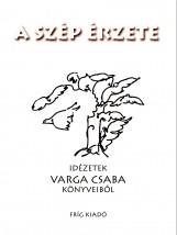 A SZÉP ÉRZETE - IDÉZETEK VARGA CSABA KÖNYVEIBŐL - Ekönyv - FRÍG KFT.