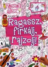 RAGASSZ, FIRKÁLJ, RAJZOLJ! (RÓZSASZÍN) - Ekönyv - ALEXANDRA KIADÓ