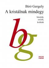 A KRISTÁLNAK MINDEGY - INTERJÚK, ESSZÉK, KRITIKÁK - Ekönyv - BIRÓ GERGELY