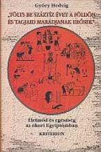TÖLTS BE SZÁZTÍZ ÉVET A FÖLDÖN ÉS TAGJAID MARADJANAK ERŐSEK - Ekönyv - GYŐRY HEDVIG