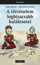 A történelem legbizarrabb halálesetei - Ekönyv - Kapa Mátyás – Marcinkovics Sára