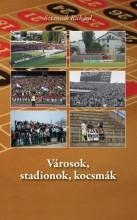 VÁROSOK, STADIONOK, KOCSMÁK - Ekönyv - SZTANCSIK RICHÁRD