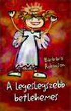 A LEGESLEGSZEBB BETLEHEMES (ÚJ BORÍTÓVAL) - Ekönyv - ROBINSON, BARBARA
