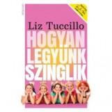 HOGYAN LEGYÜNK SZINGLIK - Ebook - TUCCILLO, LIZ