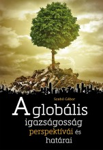 A GLOBÁLIS IGAZSÁGOSSÁG PERSPEKTÍVÁI ÉS HATÁRAI - Ekönyv - SZABÓ GÁBOR