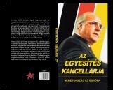 AZ EGYESÍTÉS KANCELLÁRJA - Ekönyv - SCHMIDT MÁRIA