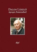 APROPÓ, PESTERZSÉBET! - Ekönyv - DALOS LÁSZLÓ