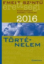 EMELT SZINTŰ ÉRETTSÉGI 2016 - TÖRTÉNELEM - KIDOLG. SZÓBELI TÉTELEK - Ekönyv - CORVINA KIADÓ