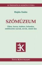 SZÓMÚZEUM - ÓDON, FURCSA, ÉRDEKES, BOLONDOS, EMLÉKEZETES SZAVAK, NEVEK, CÍMEK... - Ekönyv - HAJDU ENDRE