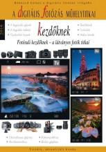 A DIGITÁLIS FOTÓZÁS MŰHELYTITKAI KEZDŐKNEK - 2016 - Ekönyv - RAINBOW-SLIDE BT.
